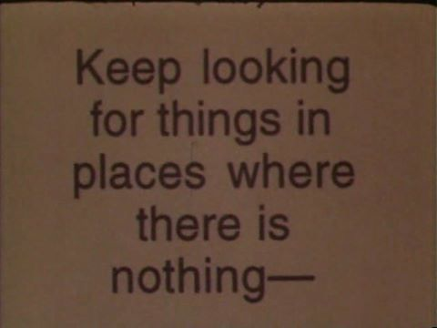 Keep looking for things in places where there is nothing - Jonas Mekas